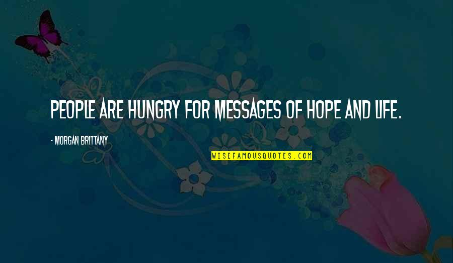Hope For Life Quotes By Morgan Brittany: People are hungry for messages of hope and