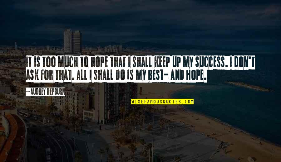 Hope For Success Quotes By Audrey Hepburn: It is too much to hope that I