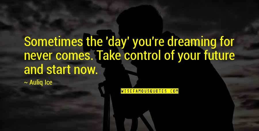 Hope For Success Quotes By Auliq Ice: Sometimes the 'day' you're dreaming for never comes.