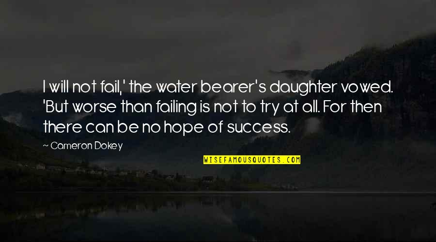 Hope For Success Quotes By Cameron Dokey: I will not fail,' the water bearer's daughter