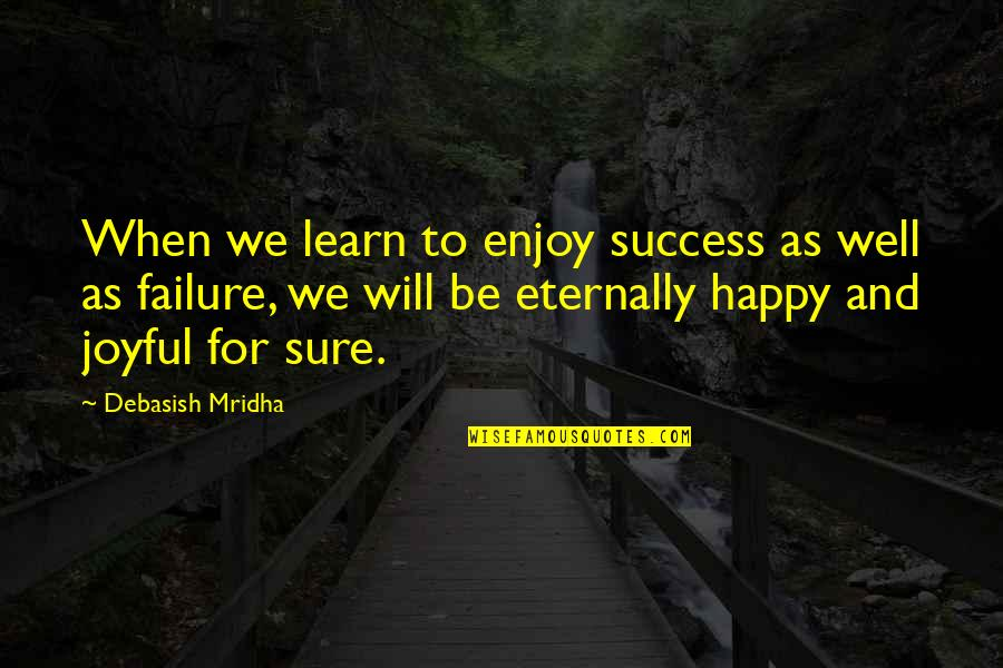 Hope For Success Quotes By Debasish Mridha: When we learn to enjoy success as well