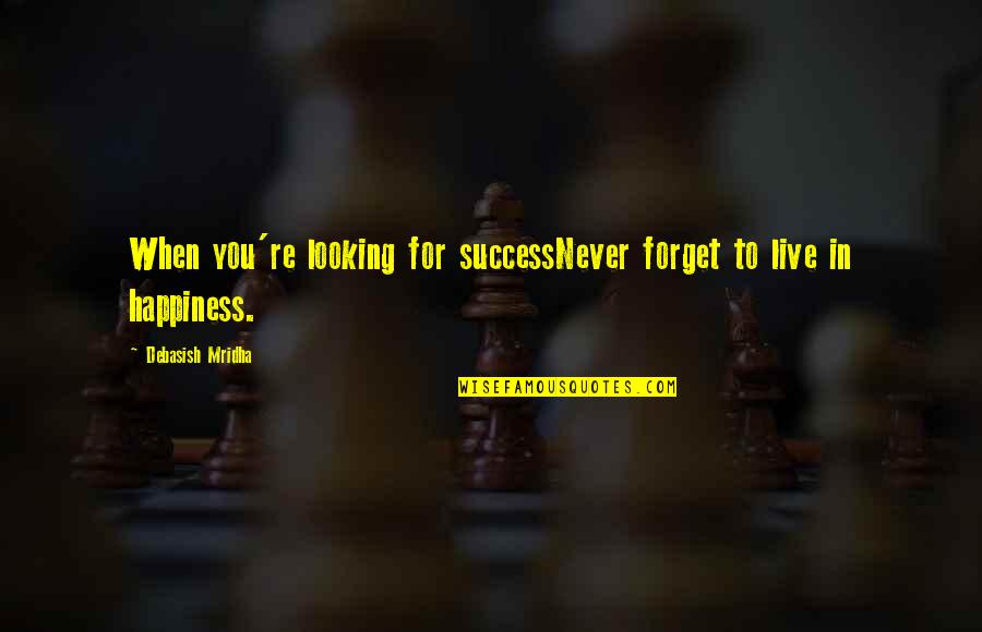 Hope For Success Quotes By Debasish Mridha: When you're looking for successNever forget to live