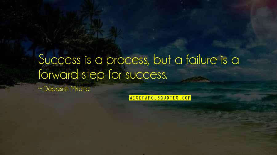 Hope For Success Quotes By Debasish Mridha: Success is a process, but a failure is