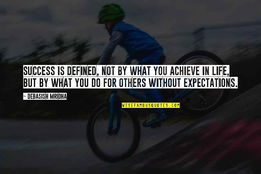 Hope For Success Quotes By Debasish Mridha: Success is defined, not by what you achieve