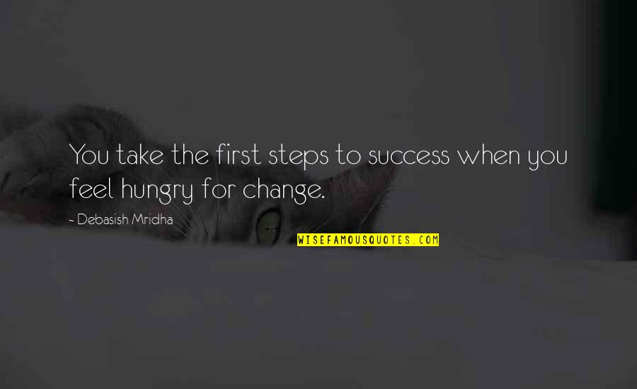 Hope For Success Quotes By Debasish Mridha: You take the first steps to success when