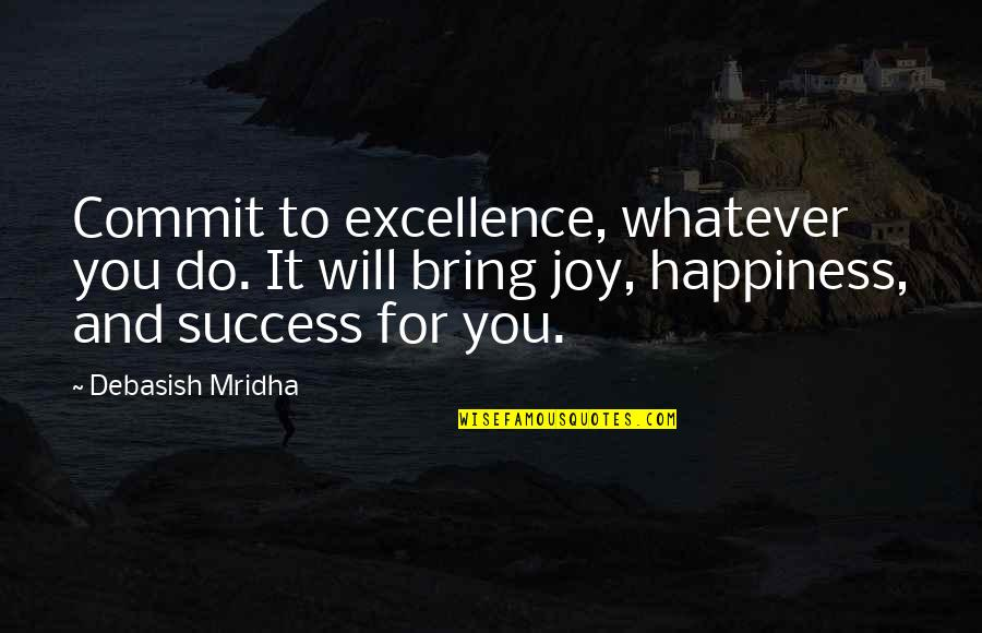 Hope For Success Quotes By Debasish Mridha: Commit to excellence, whatever you do. It will
