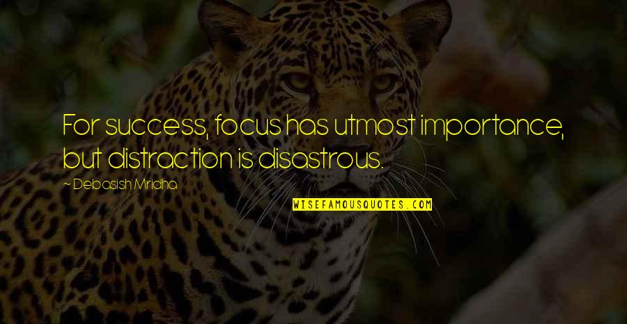Hope For Success Quotes By Debasish Mridha: For success, focus has utmost importance, but distraction