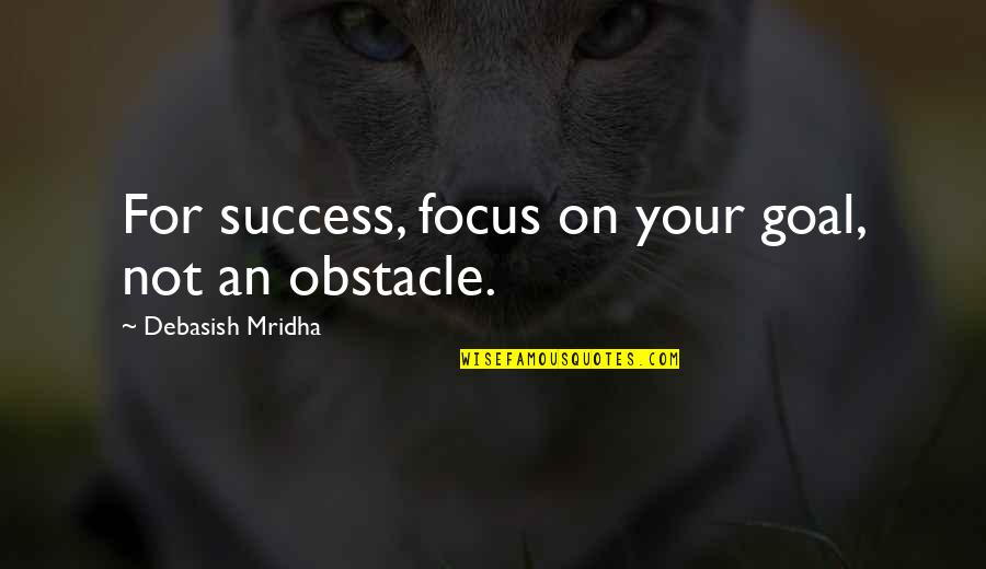 Hope For Success Quotes By Debasish Mridha: For success, focus on your goal, not an