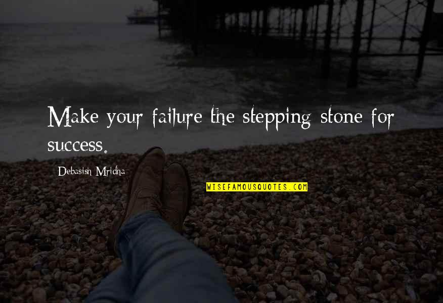 Hope For Success Quotes By Debasish Mridha: Make your failure the stepping-stone for success.