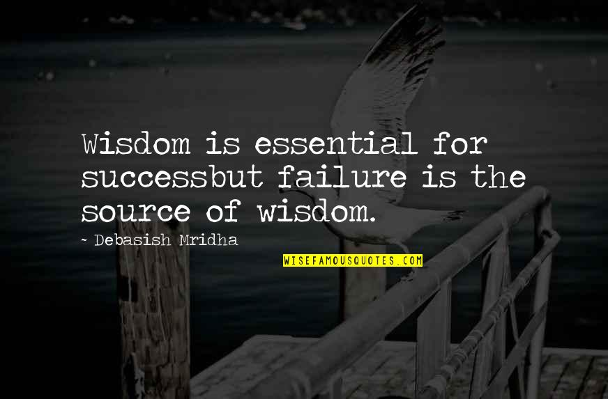 Hope For Success Quotes By Debasish Mridha: Wisdom is essential for successbut failure is the