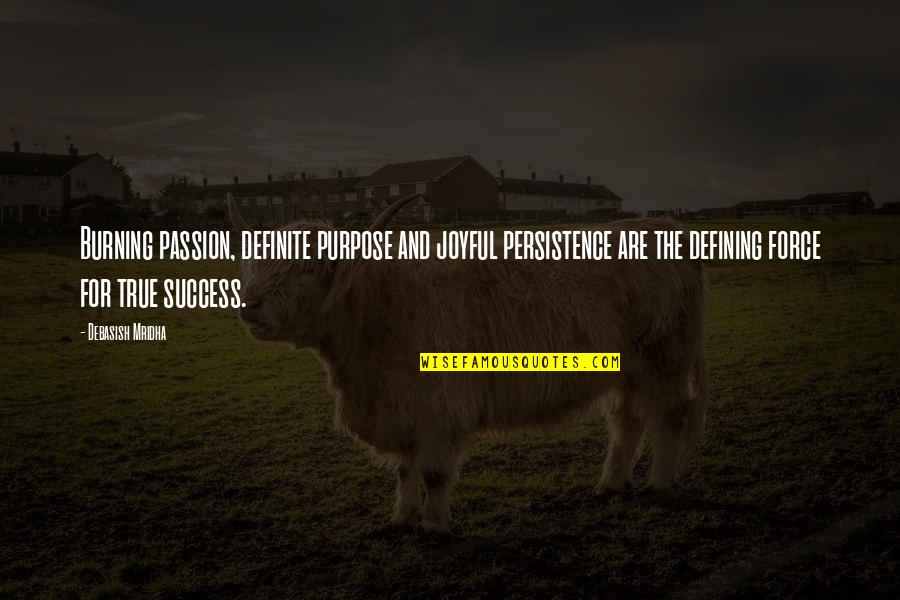 Hope For Success Quotes By Debasish Mridha: Burning passion, definite purpose and joyful persistence are