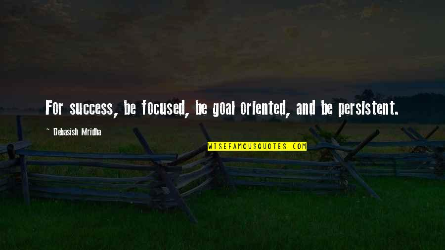 Hope For Success Quotes By Debasish Mridha: For success, be focused, be goal oriented, and