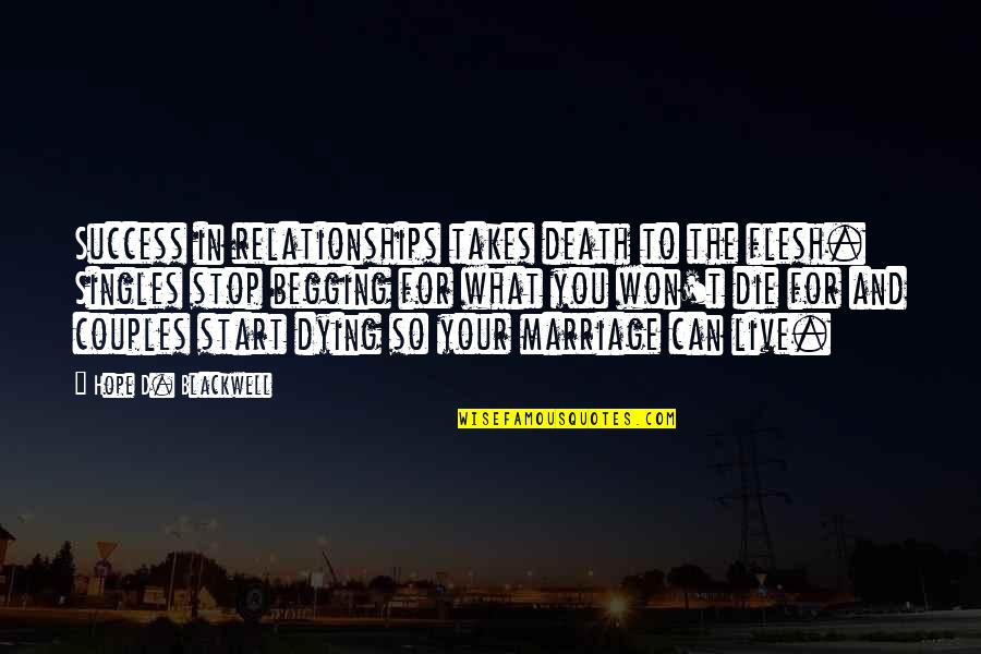 Hope For Success Quotes By Hope D. Blackwell: Success in relationships takes death to the flesh.