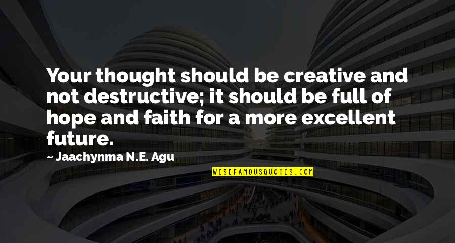Hope For Success Quotes By Jaachynma N.E. Agu: Your thought should be creative and not destructive;