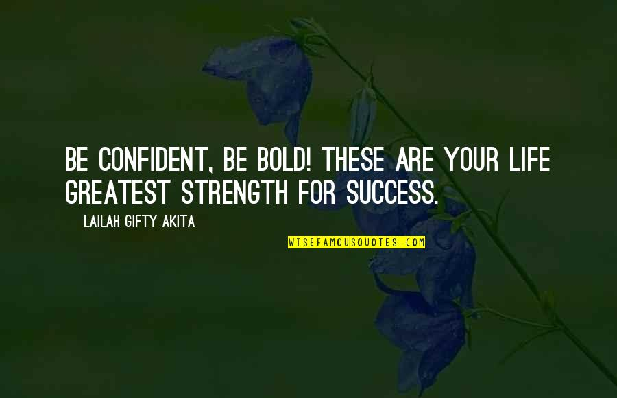 Hope For Success Quotes By Lailah Gifty Akita: Be confident, be bold! These are your life
