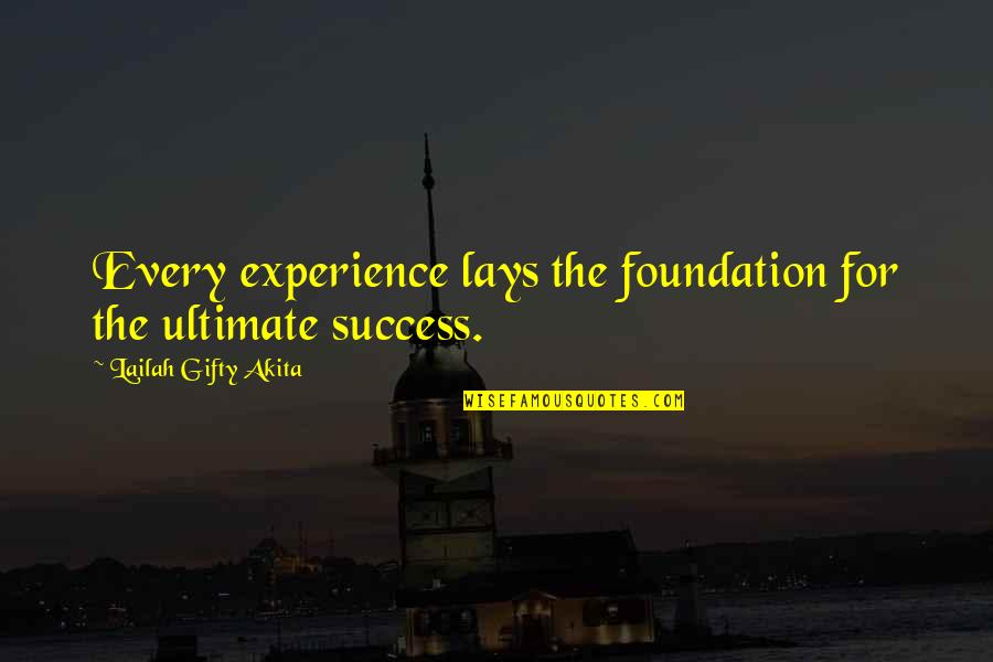 Hope For Success Quotes By Lailah Gifty Akita: Every experience lays the foundation for the ultimate