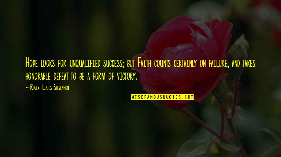Hope For Success Quotes By Robert Louis Stevenson: Hope looks for unqualified success; but Faith counts