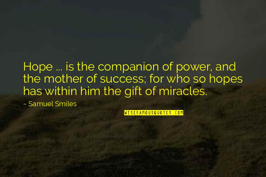 Hope For Success Quotes By Samuel Smiles: Hope ... is the companion of power, and