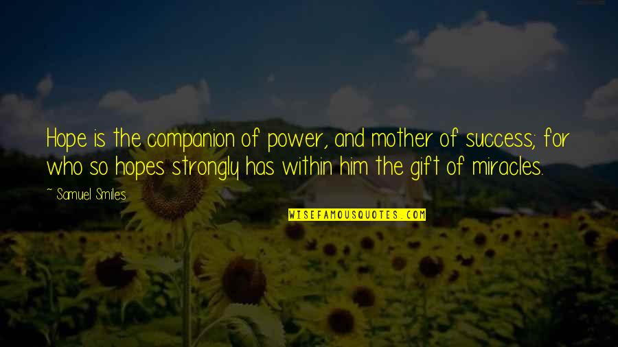 Hope For Success Quotes By Samuel Smiles: Hope is the companion of power, and mother
