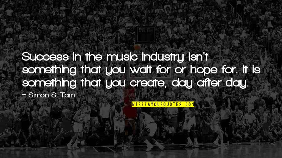 Hope For Success Quotes By Simon S. Tam: Success in the music industry isn't something that