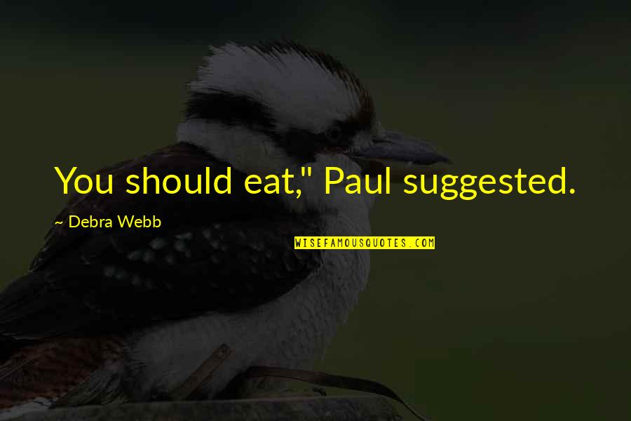 """Hope In Bad Times Quotes By Debra Webb: You should eat,"""" Paul suggested."""
