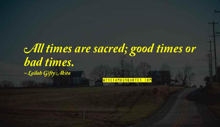 Hope In Bad Times Quotes By Lailah Gifty Akita: All times are sacred; good times or bad