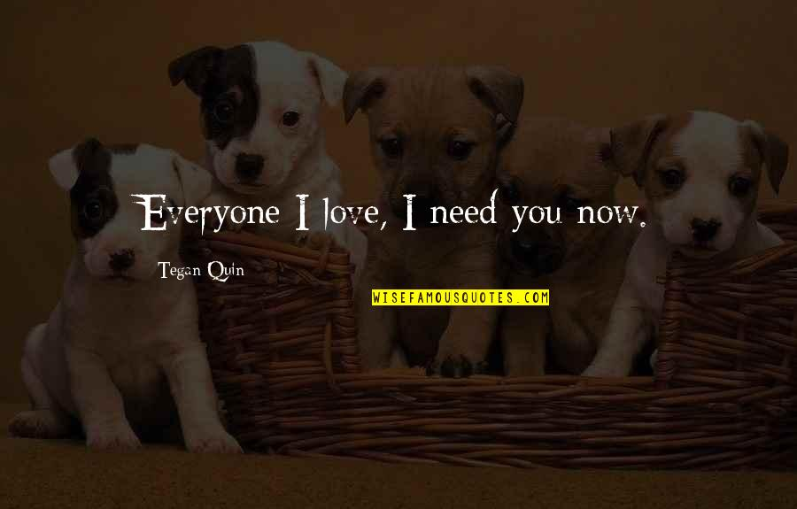 Hope In Bad Times Quotes By Tegan Quin: Everyone I love, I need you now.