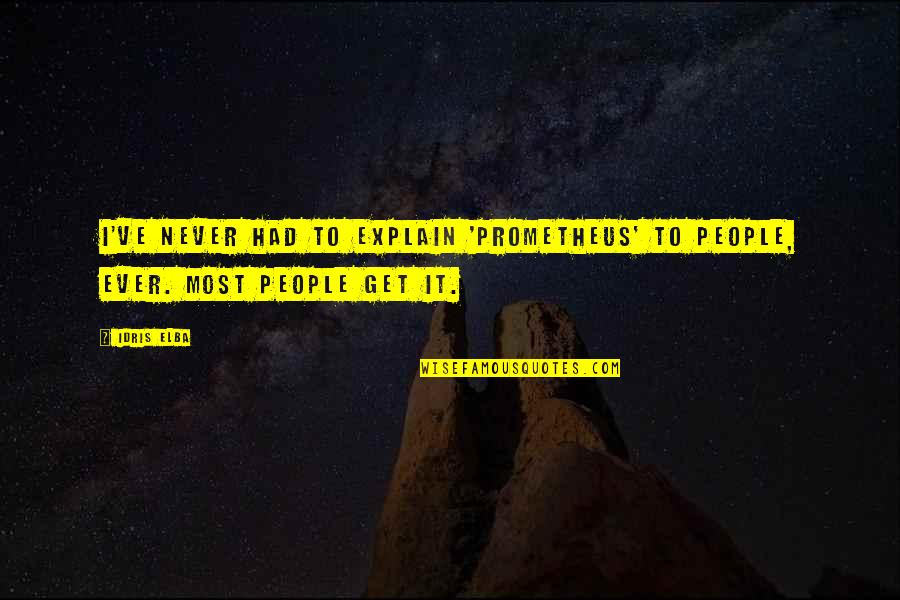 Hope In The Book Night Quotes By Idris Elba: I've never had to explain 'Prometheus' to people,