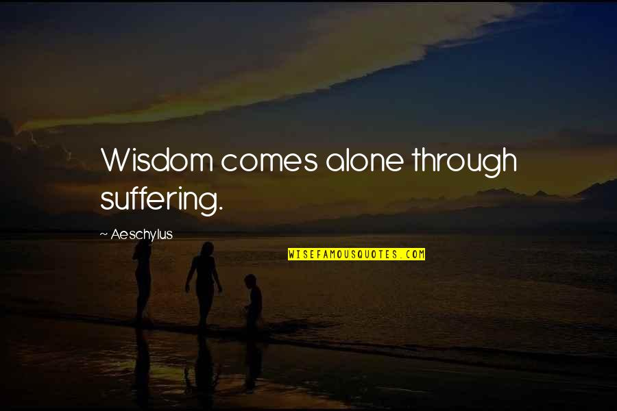 Hope In The Grapes Of Wrath Quotes By Aeschylus: Wisdom comes alone through suffering.