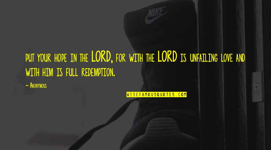 Hope In The Lord Quotes By Anonymous: put your hope in the LORD, for with