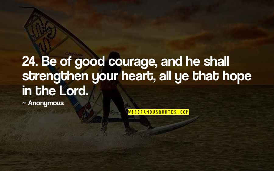Hope In The Lord Quotes By Anonymous: 24. Be of good courage, and he shall