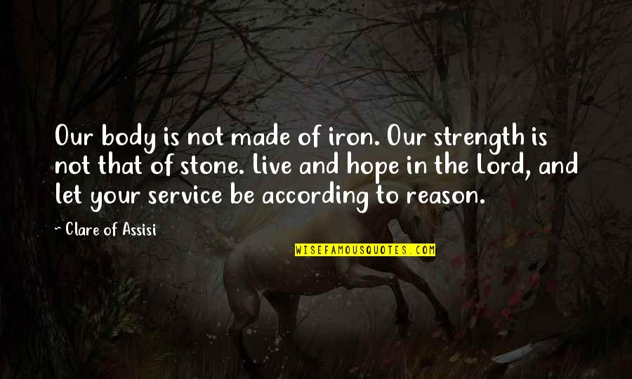 Hope In The Lord Quotes By Clare Of Assisi: Our body is not made of iron. Our