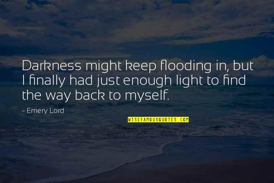 Hope In The Lord Quotes By Emery Lord: Darkness might keep flooding in, but I finally