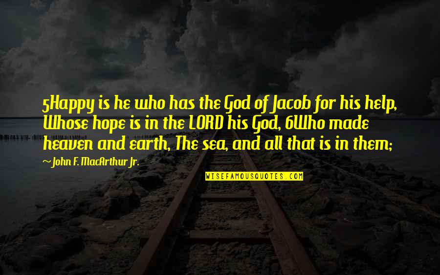 Hope In The Lord Quotes By John F. MacArthur Jr.: 5Happy is he who has the God of