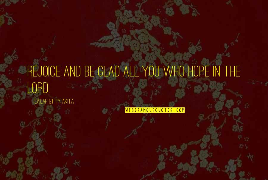 Hope In The Lord Quotes By Lailah Gifty Akita: Rejoice and be glad all you who hope