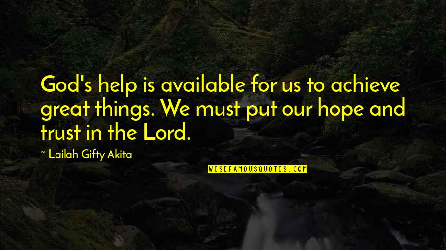 Hope In The Lord Quotes By Lailah Gifty Akita: God's help is available for us to achieve