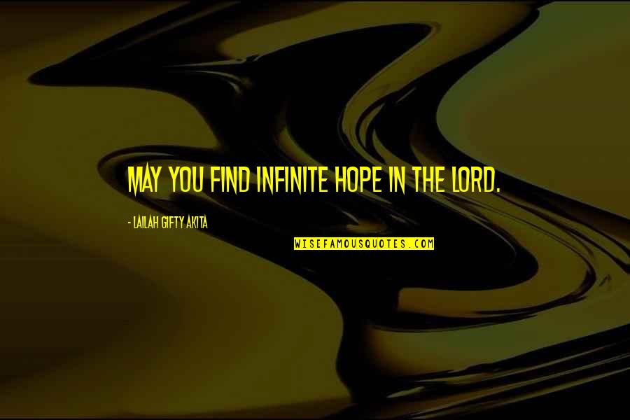 Hope In The Lord Quotes By Lailah Gifty Akita: May you find infinite hope in the Lord.