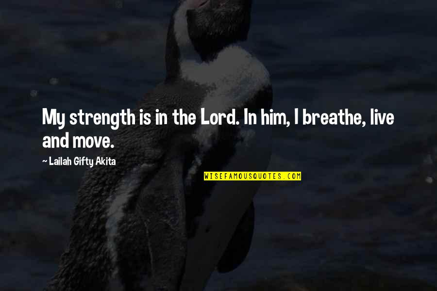 Hope In The Lord Quotes By Lailah Gifty Akita: My strength is in the Lord. In him,