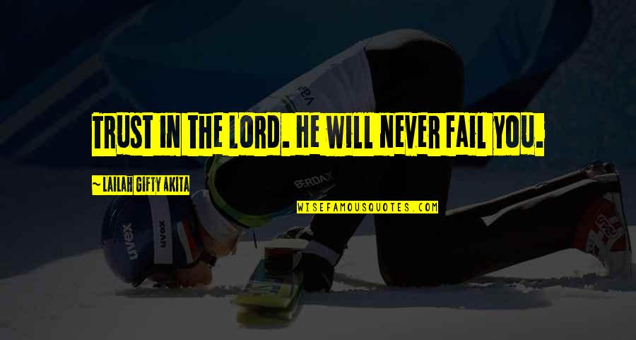 Hope In The Lord Quotes By Lailah Gifty Akita: Trust in the Lord. He will never fail