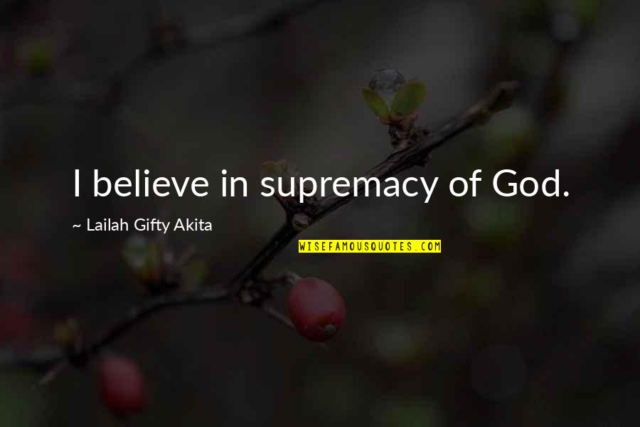 Hope In The Lord Quotes By Lailah Gifty Akita: I believe in supremacy of God.