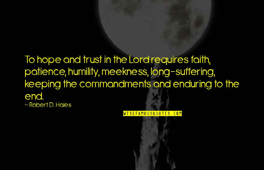 Hope In The Lord Quotes By Robert D. Hales: To hope and trust in the Lord requires