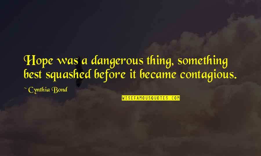 Hope Is Dangerous Quotes By Cynthia Bond: Hope was a dangerous thing, something best squashed