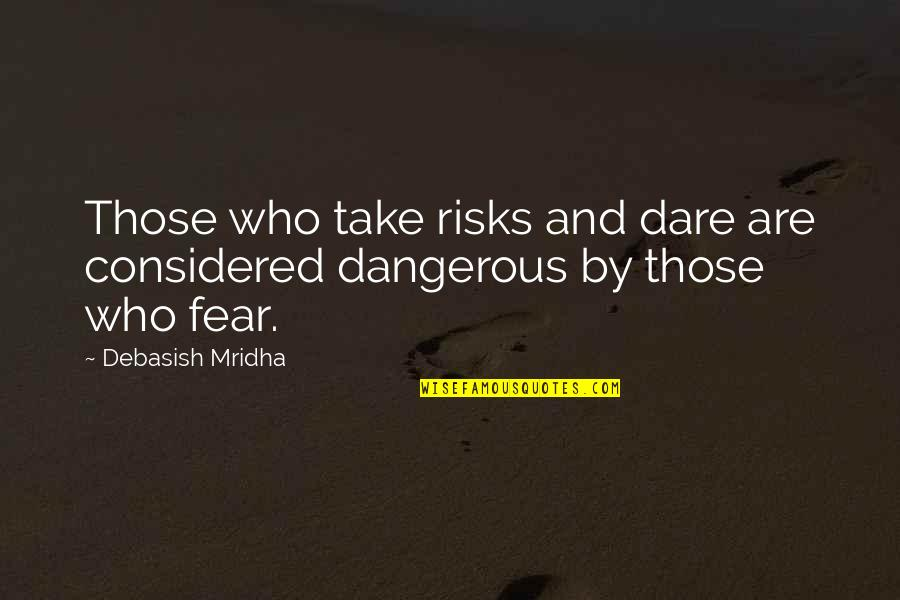 Hope Is Dangerous Quotes By Debasish Mridha: Those who take risks and dare are considered