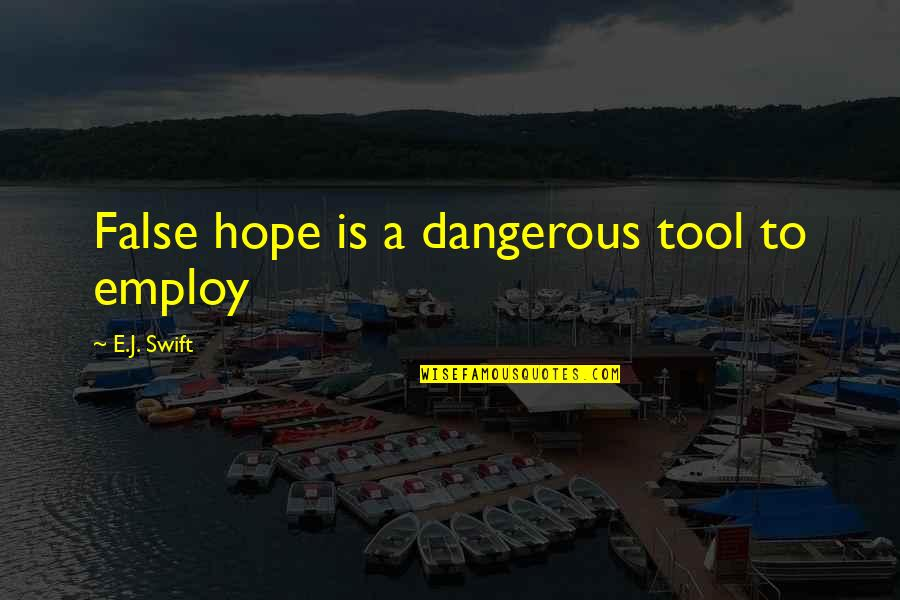 Hope Is Dangerous Quotes By E.J. Swift: False hope is a dangerous tool to employ