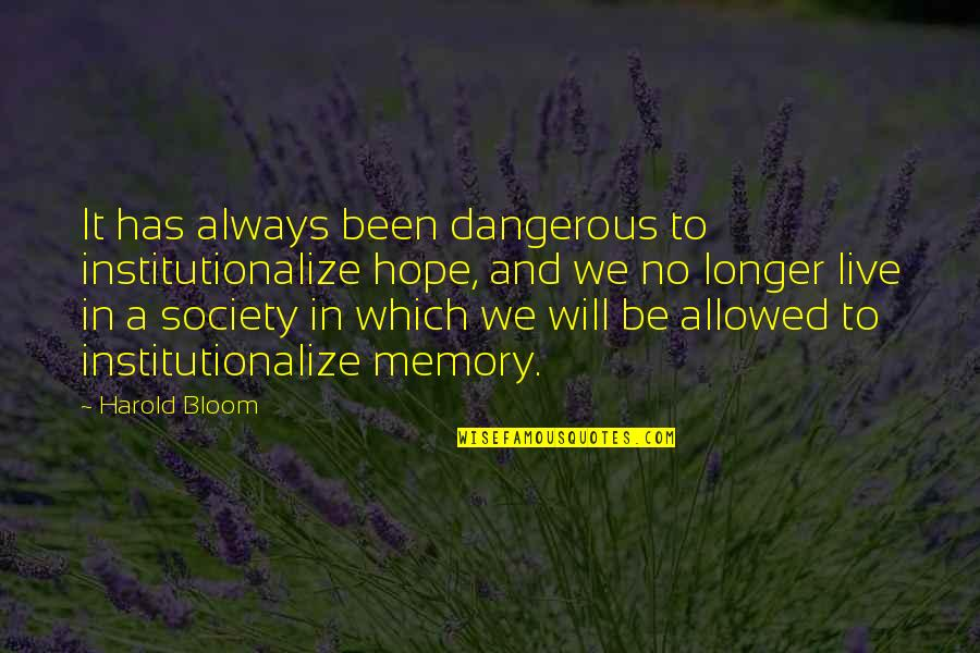 Hope Is Dangerous Quotes By Harold Bloom: It has always been dangerous to institutionalize hope,