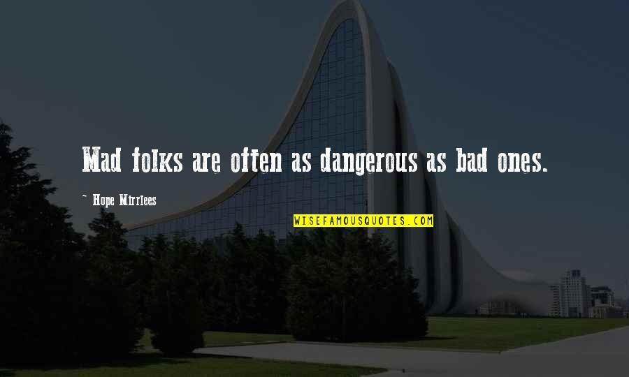 Hope Is Dangerous Quotes By Hope Mirrlees: Mad folks are often as dangerous as bad