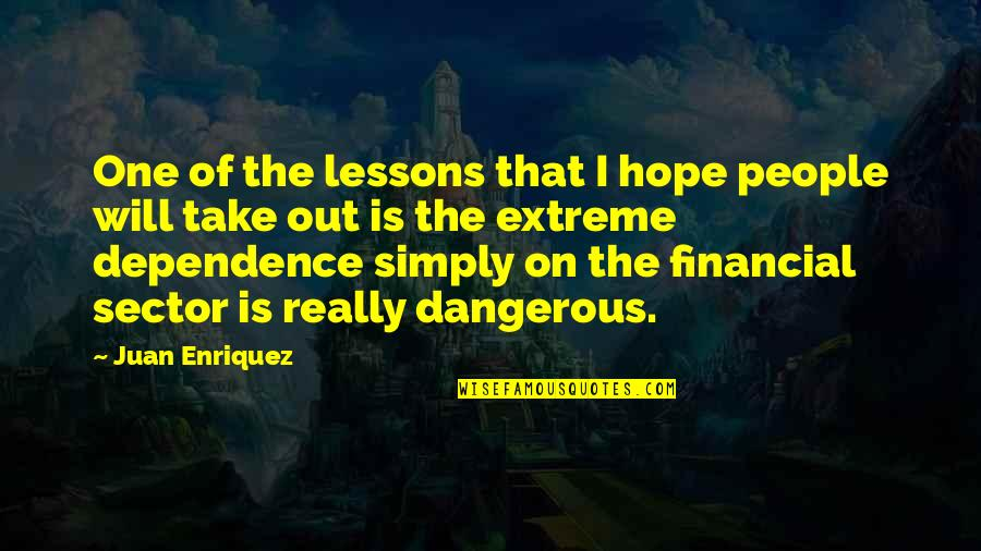 Hope Is Dangerous Quotes By Juan Enriquez: One of the lessons that I hope people