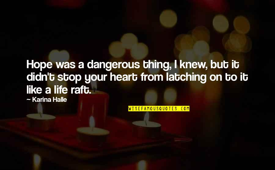 Hope Is Dangerous Quotes By Karina Halle: Hope was a dangerous thing, I knew, but