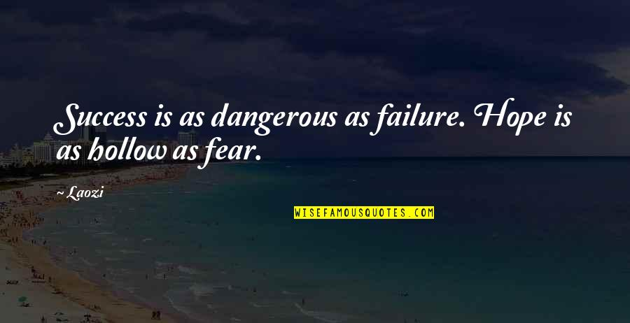 Hope Is Dangerous Quotes By Laozi: Success is as dangerous as failure. Hope is