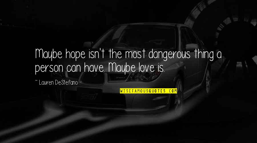 Hope Is Dangerous Quotes By Lauren DeStefano: Maybe hope isn't the most dangerous thing a